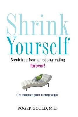 Shrink Yourself : Break Free from Emotional Eating Forever