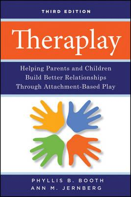 Theraplay : Helping Parents and Children Build Better Relationships Through Attachment-Based Play