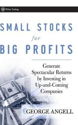 Small Stocks for Big Profits  Generate Spectacular Returns by Investing in Up-and-Coming Companies