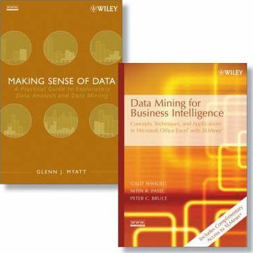 Data Mining for Business Intelligence AND Making Sense of Data  Concepts, Techniques, and Applications in Microsoft Office Excel with XLMiner