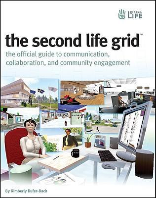 The Second Life Grid : The Official Guide to Communication, Collaboration, and Community Engagement