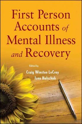 First Person Accounts of Mental Illness and Recovery: Case Examples of Living with a Mental Disorder