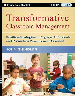 Transformative Classroom Management : Positive Strategies to Engage All Students and Promote a Psychology of Success
