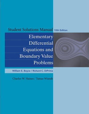 Student Solutions Manual to Accompany Boyce Elementary Differential Equations and Elementary Differential Equations with Boundary Value Problems
