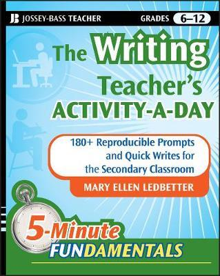 The Writing Teacher's Activity-a-Day : 180 Reproducible Prompts and Quick-Writes for the Secondary Classroom