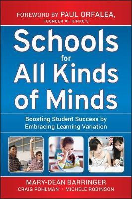 Schools for All Kinds of Minds : Boosting Student Success by Embracing Learning Variation