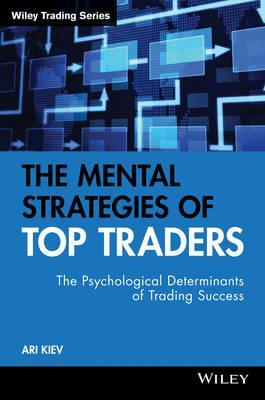 The Mental Strategies of Top Traders : The Psychological Determinants of Trading Success