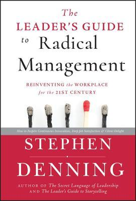 The Leader's Guide to Radical Management : Reinventing the Workplace for the 21st Century