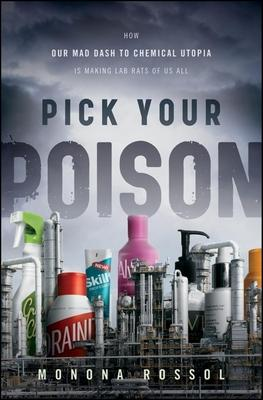 Pick Your Poison  How Our Mad Dash to Chemical Utopia is Making Lab Rats of Us All