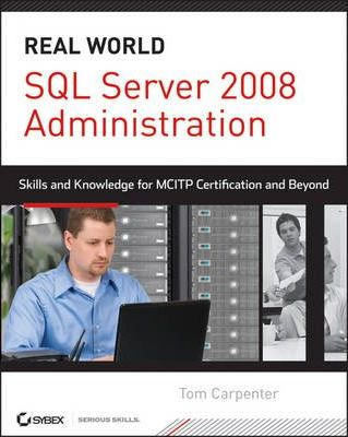 SQL Server 2008 Administration  Real-World Skills for MCITP Certification and Beyond (Exams 70-432 and 70-450)