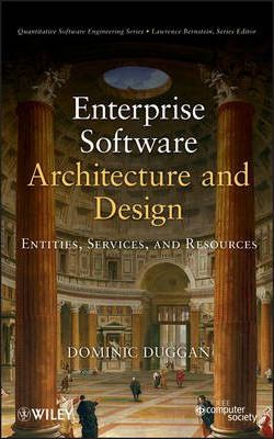 Enterprise Software Architecture and Design : Dominic Duggan