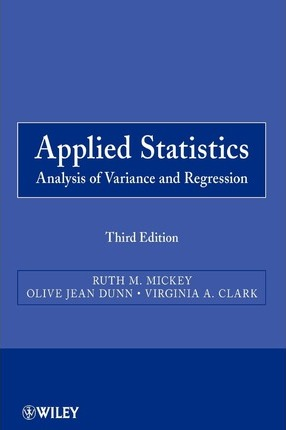 Applied Statistics: Analysis of Variance and Regression, Third Edition