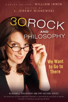30 Rock and Philosophy : We Want to Go to There