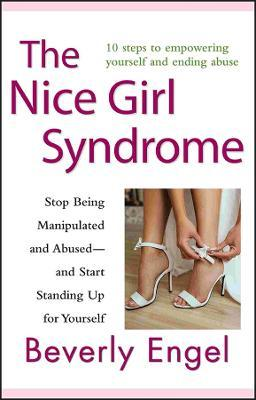 The Nice Girl Syndrome : Stop Being Manipulated and Abused -- and Start Standing Up for Yourself