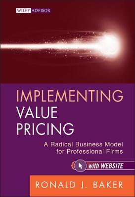 Implementing Value Pricing : A Radical Business Model for Professional Firms