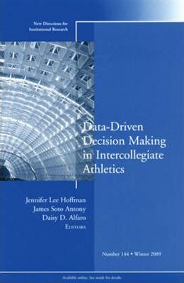 Data-Driven Decision Making in Intercollegiate Athletics: New Directions for Institutional Research, Number 144