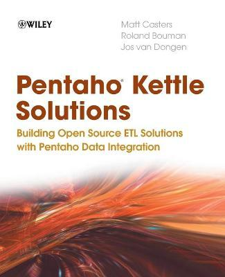 Pentaho Kettle Solutions : Building Open Source ETL Solutions with Pentaho Data Integration