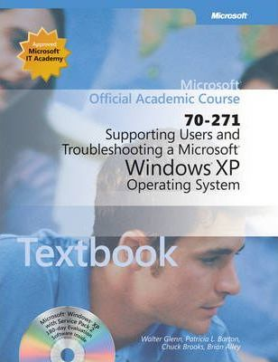 Microsoft Official Academic Course: Supporting Users and Troubleshooting a Microsoft Windows XP Operating System (70-271): Textbook