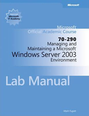 Managing and Maintaining a Microsoft Windows Serv Er 2003 Environment (70-290) Lab Manual
