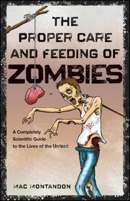 The Proper Care and Feeding of Zombies : A Completely Scientific Guide to the Lives of the Undead