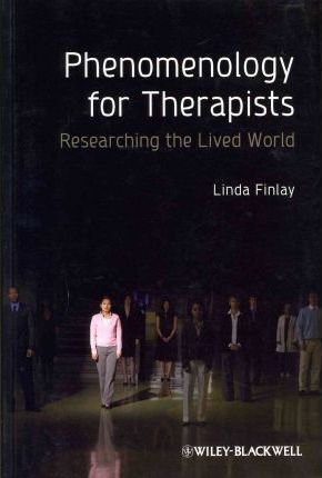 Phenomenology for Therapists : Researching the Lived World