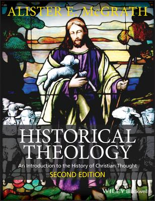 Historical Theology - an Introduction to the History of Christian Thought 2E
