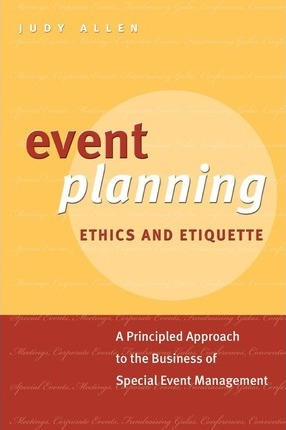 Event planning ethics and etiquette judy allen - Plan it event design and management ...