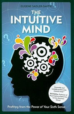 The Intuitive Mind  Profiting from the Power of Your Sixth Sense