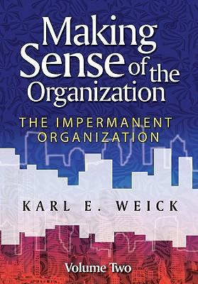 Making Sense of the Organization, Volume 2  The Impermanent Organization