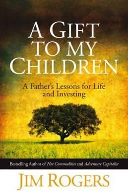 A Gift to my Children : A Father's Lessons for Life and Investing