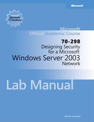 Designing Security for a Microsoft Windows Server 2003 Network (70-298) Lab Manual
