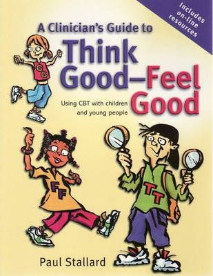Think Good, Feel Good - Cognitive Behaviour Therapy Workbook for Children + Clinician's Guide to Think Good, Feel Good