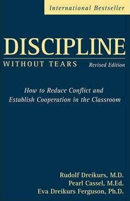 Discipline Without Tears : How to Reduce Conflict and Establish Cooperation in the Classroom