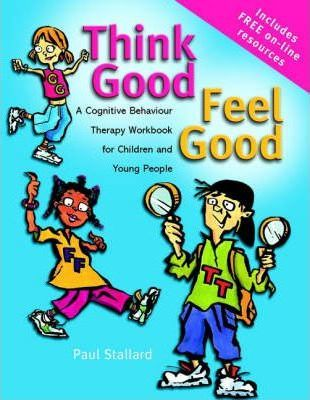 Think Good - Feel Good - a Cognitive Behaviour Therapy Workbook for Children & Young People