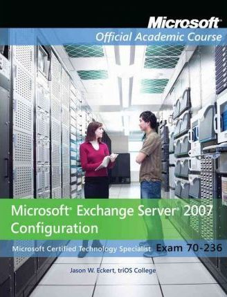 70-236 Microsoft Exchange Server 2007 Configuration with Student CD + Lab Manual