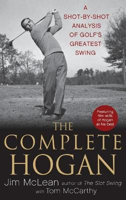 The Complete Hogan : A Shot-by-shot Analysis of Golf's Greatest Swing