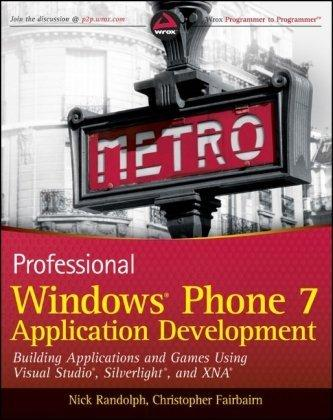 Professional Windows Phone 7 Application Development : Building Applications and Games Using Visual Studio, Silverlight, and XNA