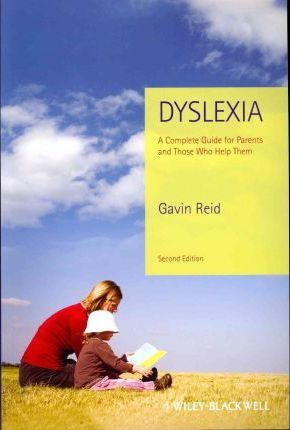 Dyslexia : A Complete Guide for Parents and Those Who Help Them