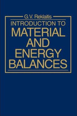 introduction to material and energy balances gintaras v reklaitis rh bookdepository com Principles of Manufacturing Processes Metal Solutions Manual reklaitis solution manual free download