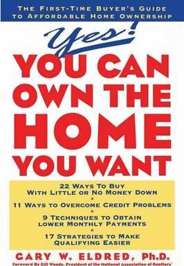 Yes! You Can Own the Home You Want  First Time Buyer's Guide to Affordable Home Ownership