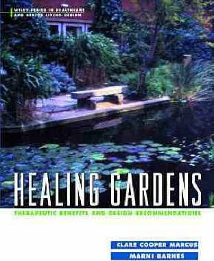 Healing Gardens : Therapeutic Benefits and Design Recommendations