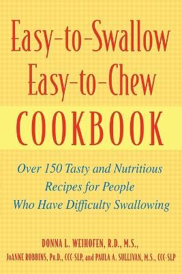 Easy-to-swallow, Easy-to-chew Cookbook : Over 150 Tasty and Nutritious Recipes for People Who Have Difficulty Swallowing
