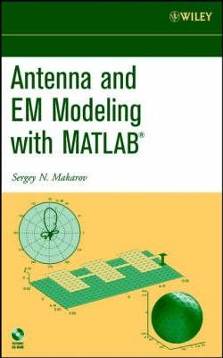 Antenna and EM Modeling with Matlab : Sergey N  Makarov