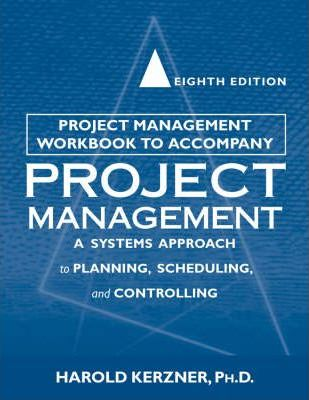 Project Management Workbook to Accompany 8r.e.  A Systems Approach to Planning, Scheduling and Controlling