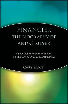 Financier: The Biography of Andre Meyer