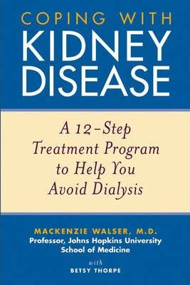 Coping with Kidney Disease : A 12-Step Treatment Program to Help You Avoid Dialysis – Betsy Thorpe