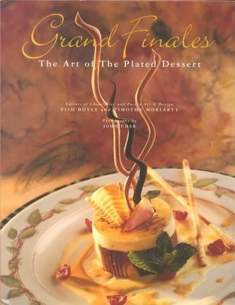 Grand Finales : The Art of the Plated Dessert