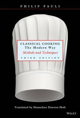 Classical Cooking The Modern Way : Methods and Techniques