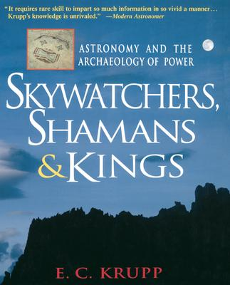Skywatchers, Shamans and Kings : Astronomy and the Archaeology of Power