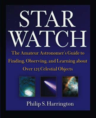 Star Watch: The Amateur Astronomer's Guide to Finding, Observing and Learning About Over 125 Celestial Objects